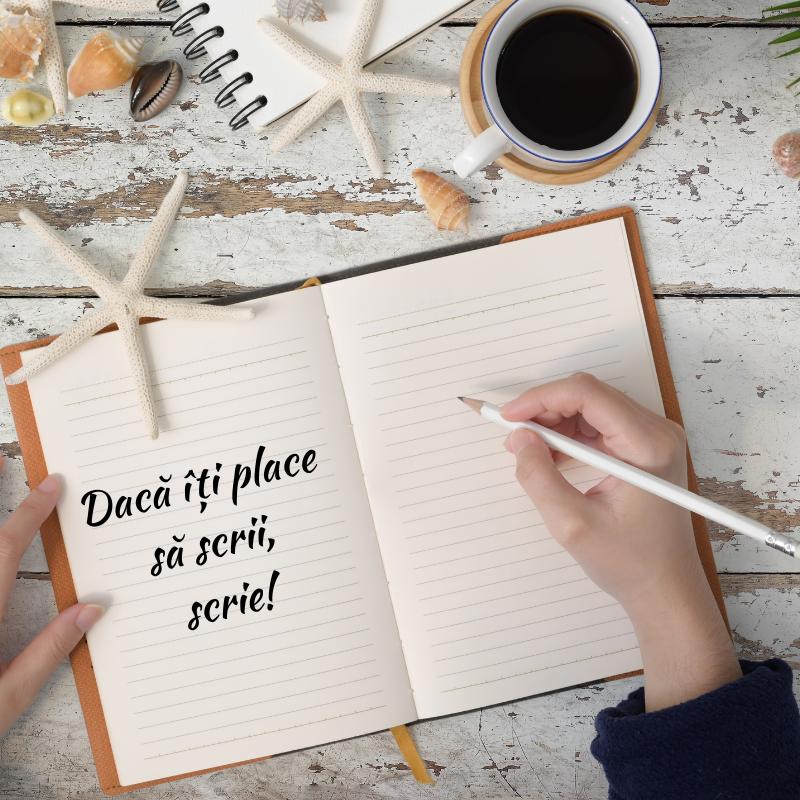 Dacă îți place să scrii, scrie!
